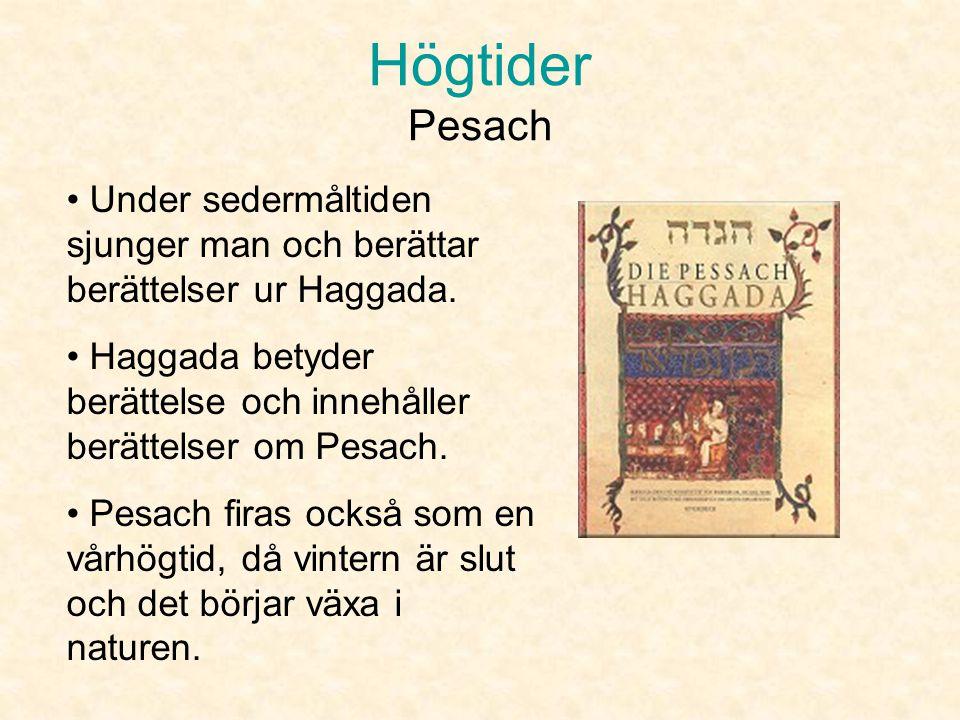 Högtider Pesach Under sedermåltiden sjunger man och berättar berättelser ur Haggada.