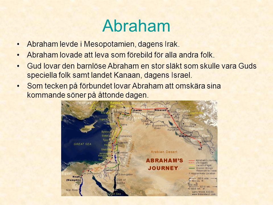 Abraham Abraham levde i Mesopotamien, dagens Irak.