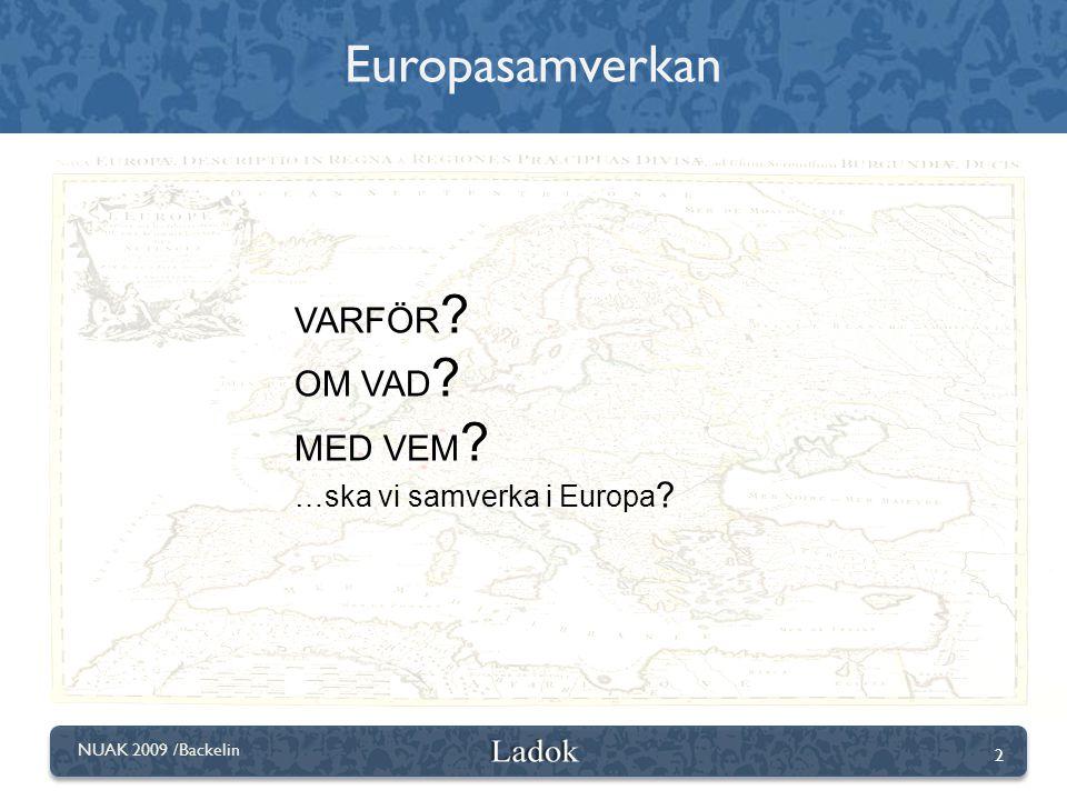 Europasamverkan VARFÖR OM VAD MED VEM …ska vi samverka i Europa