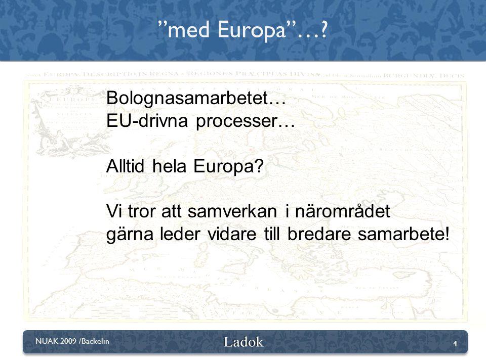 med Europa … Bolognasamarbetet… EU-drivna processer…