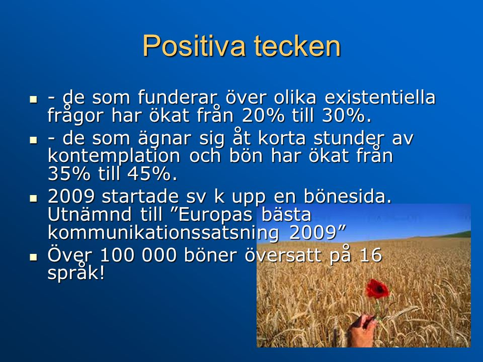 Positiva tecken - de som funderar över olika existentiella frågor har ökat från 20% till 30%.