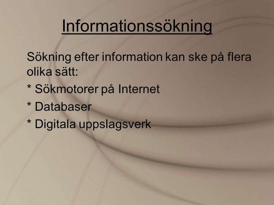 Informationssökning Sökning efter information kan ske på flera olika sätt: * Sökmotorer på Internet * Databaser * Digitala uppslagsverk