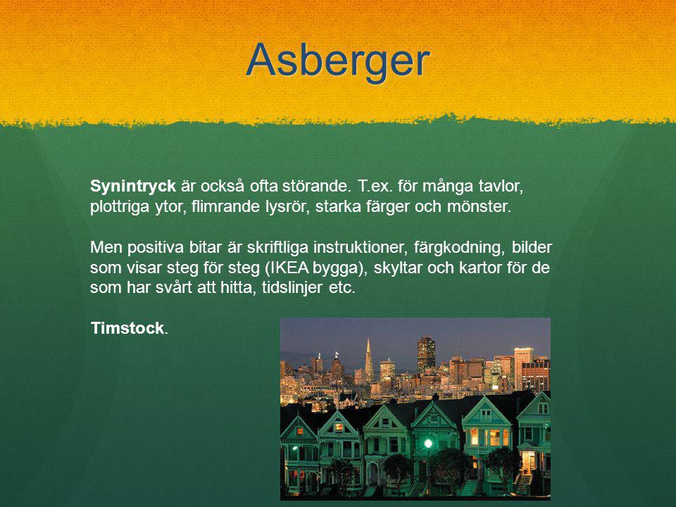 Asberger Synintryck är också ofta störande. T.ex. för många tavlor, plottriga ytor, flimrande lysrör, starka färger och mönster.