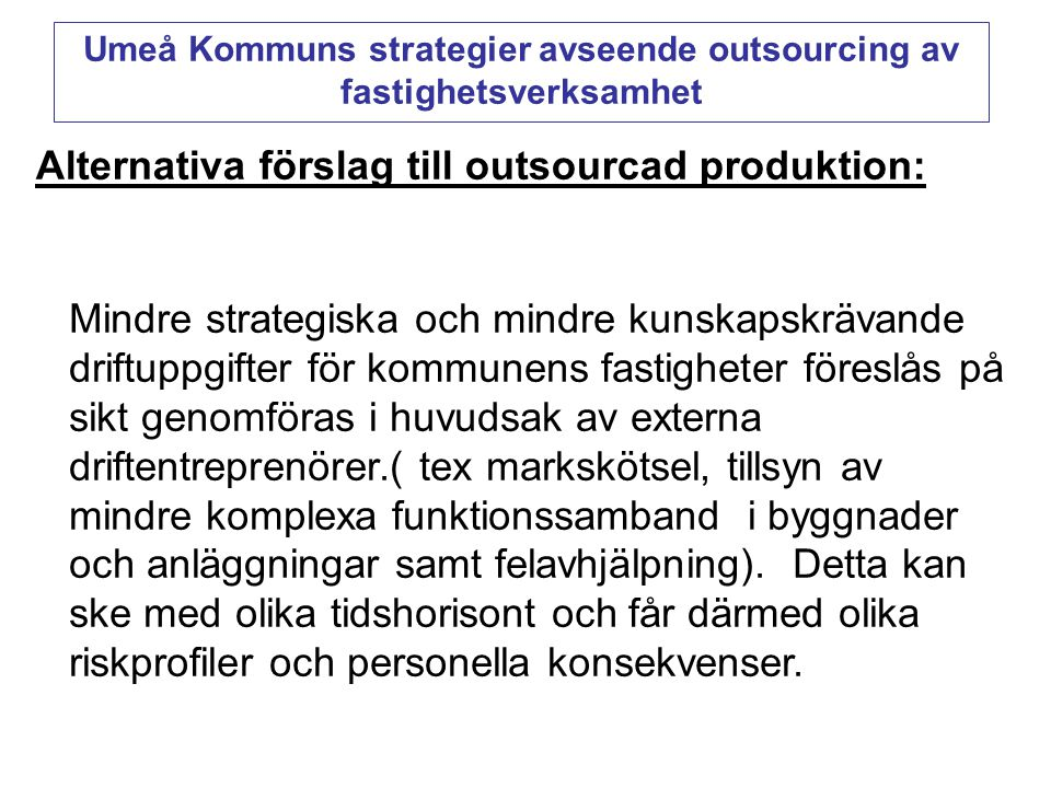 Alternativa förslag till outsourcad produktion: