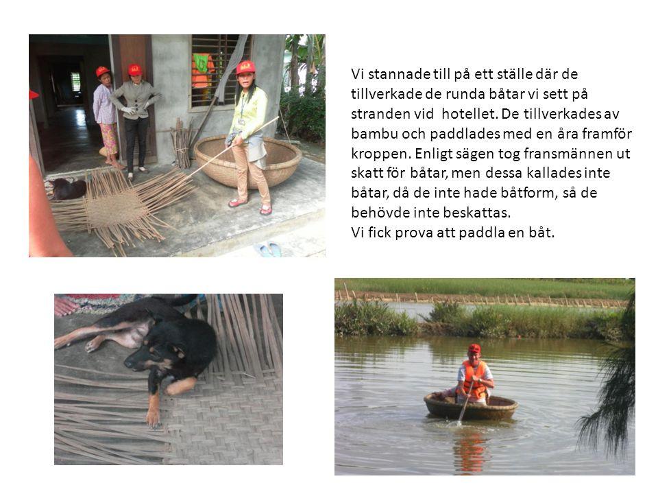 Vi stannade till på ett ställe där de tillverkade de runda båtar vi sett på stranden vid hotellet. De tillverkades av bambu och paddlades med en åra framför kroppen. Enligt sägen tog fransmännen ut skatt för båtar, men dessa kallades inte båtar, då de inte hade båtform, så de behövde inte beskattas.