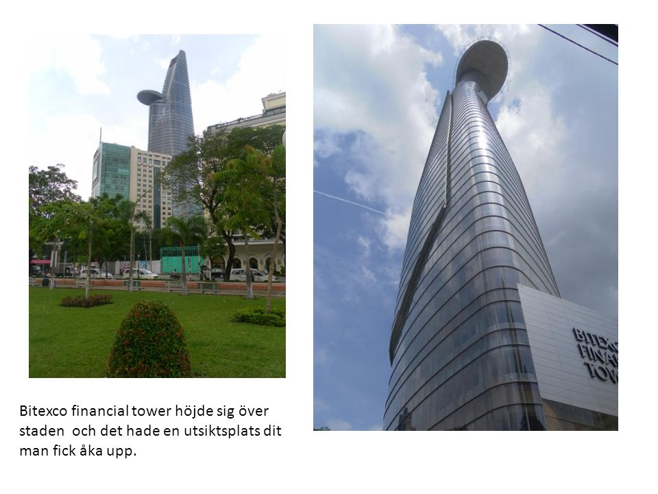 Bitexco financial tower höjde sig över staden och det hade en utsiktsplats dit man fick åka upp.