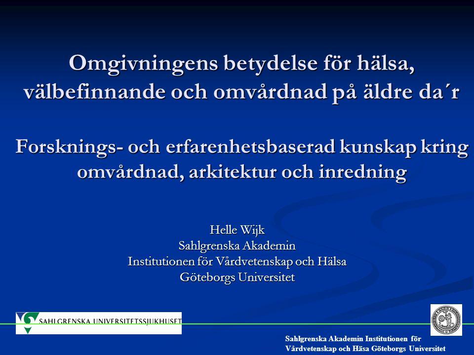Omgivningens betydelse för hälsa, välbefinnande och omvårdnad på äldre da´r Forsknings- och erfarenhetsbaserad kunskap kring omvårdnad, arkitektur och inredning