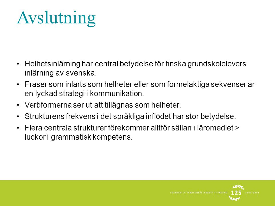 Avslutning Helhetsinlärning har central betydelse för finska grundskolelevers inlärning av svenska.