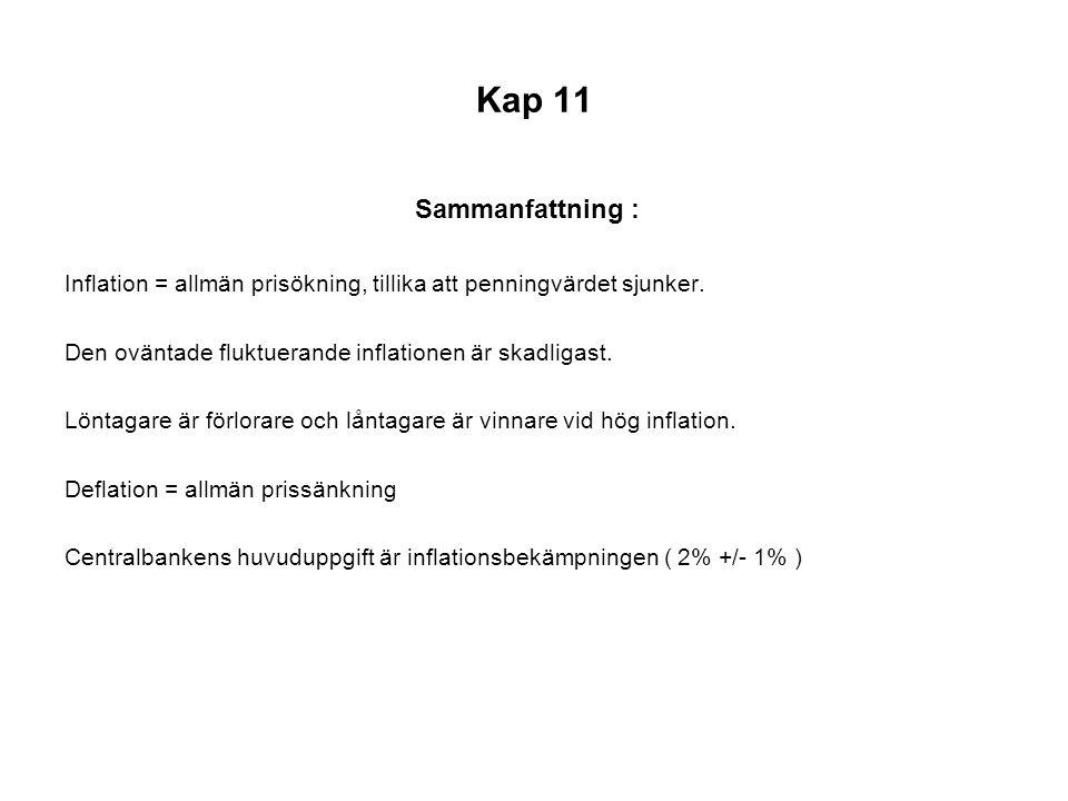 Kap 11 Sammanfattning : Inflation = allmän prisökning, tillika att penningvärdet sjunker. Den oväntade fluktuerande inflationen är skadligast.