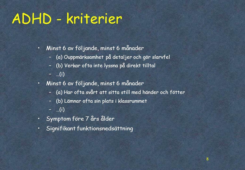 ADHD - kriterier Minst 6 av följande, minst 6 månader