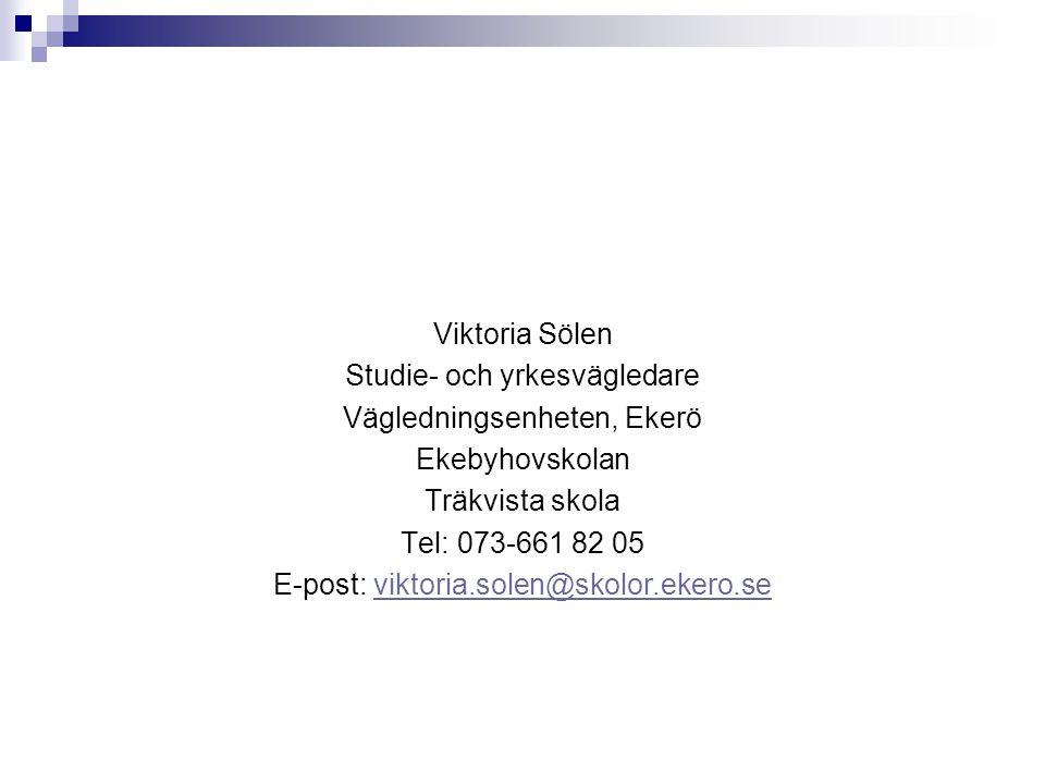 Viktoria Sölen Studie- och yrkesvägledare Vägledningsenheten, Ekerö Ekebyhovskolan Träkvista skola Tel: 073-661 82 05 E-post: viktoria.solen@skolor.ekero.se