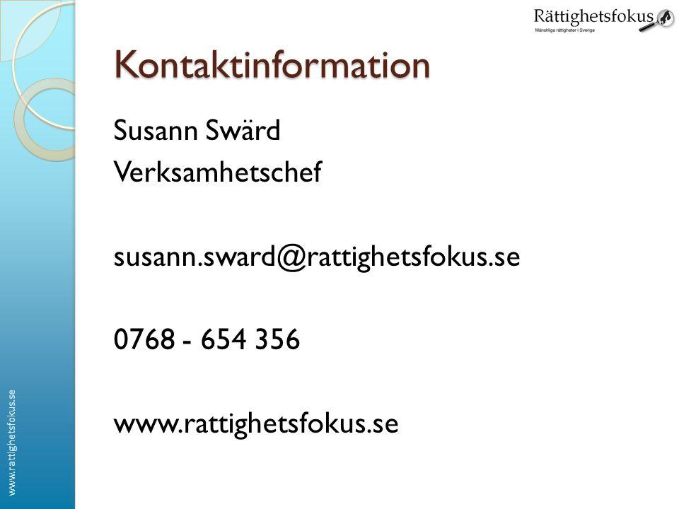 Kontaktinformation Susann Swärd Verksamhetschef susann.sward@rattighetsfokus.se 0768 - 654 356 www.rattighetsfokus.se