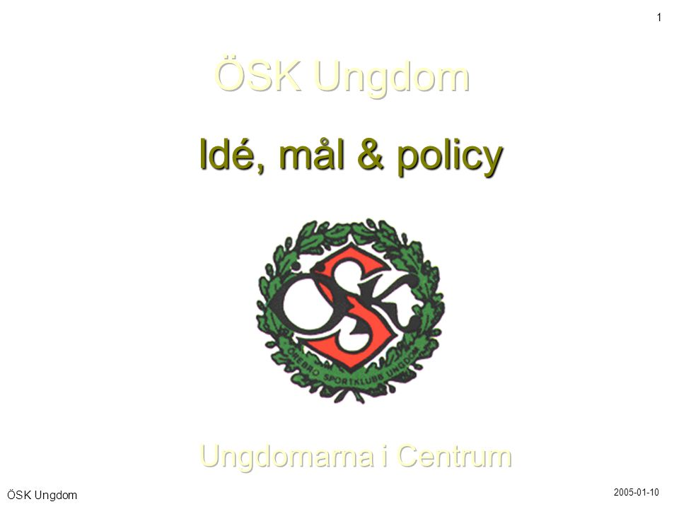 ÖSK Ungdom Idé, mål & policy Ungdomarna i Centrum