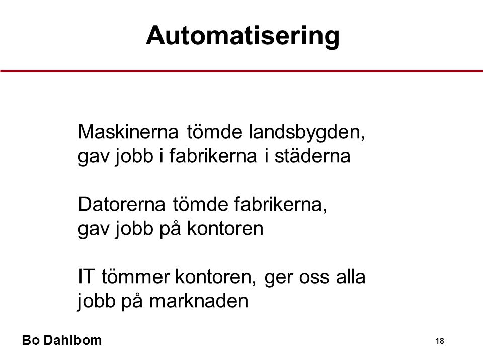 Automatisering Maskinerna tömde landsbygden, gav jobb i fabrikerna i städerna. Datorerna tömde fabrikerna, gav jobb på kontoren.
