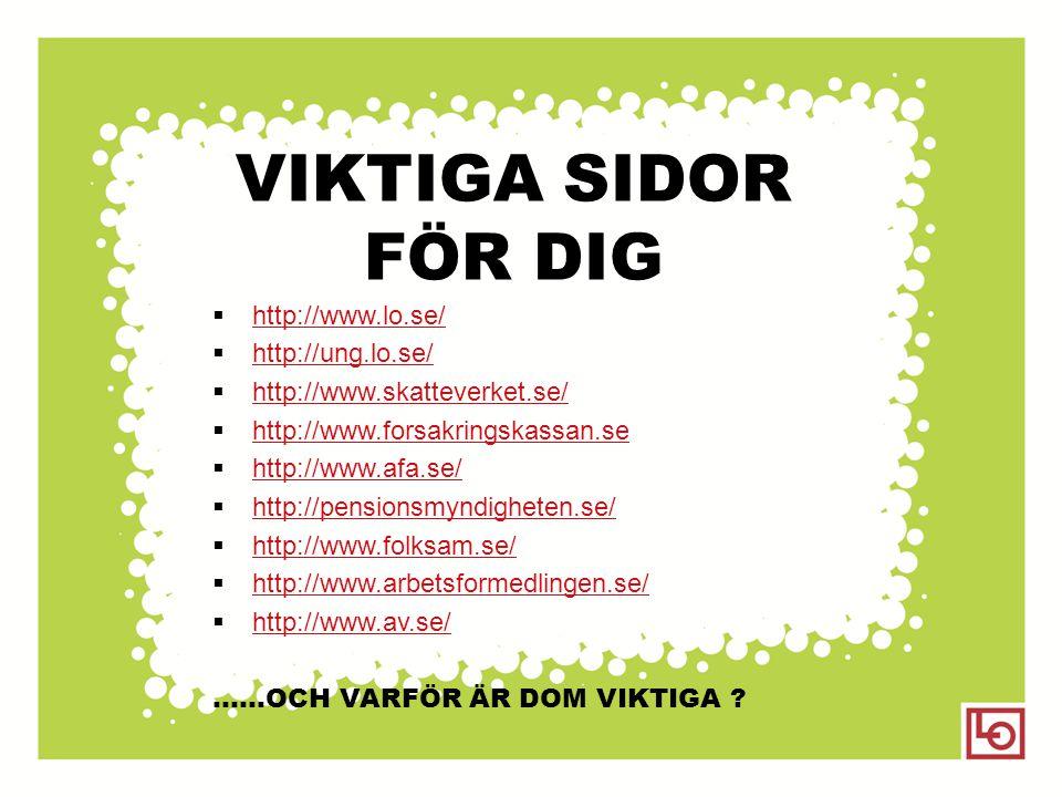 VIKTIGA SIDOR FÖR DIG http://www.lo.se/ http://ung.lo.se/