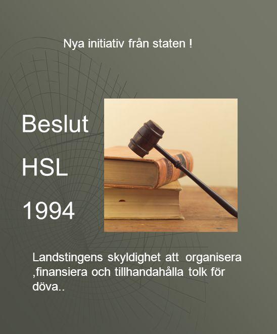 Beslut HSL 1994 Nya initiativ från staten !