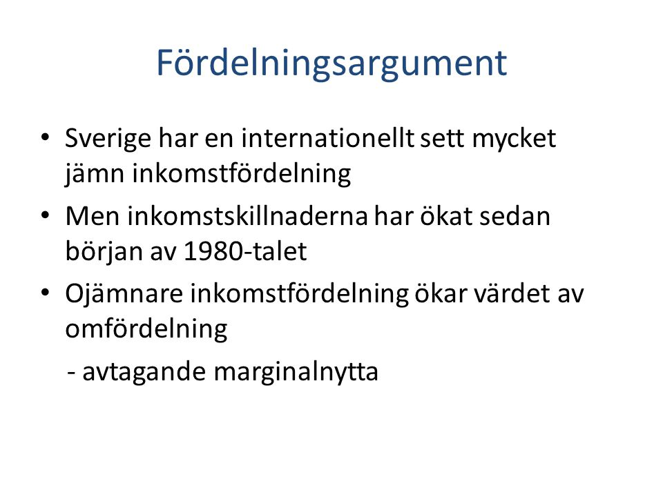 Fördelningsargument Sverige har en internationellt sett mycket jämn inkomstfördelning. Men inkomstskillnaderna har ökat sedan början av 1980-talet.