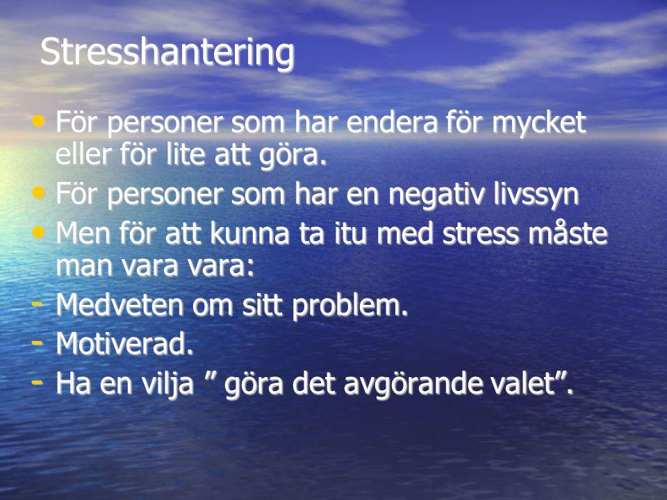 Stresshantering För personer som har endera för mycket eller för lite att göra. För personer som har en negativ livssyn.