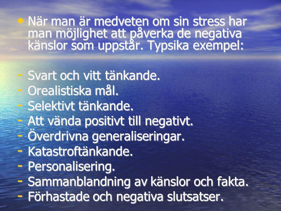 När man är medveten om sin stress har man möjlighet att påverka de negativa känslor som uppstår. Typsika exempel: