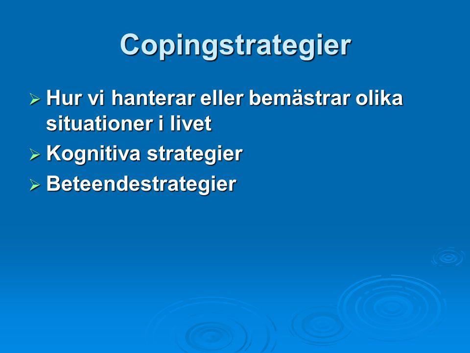 Copingstrategier Hur vi hanterar eller bemästrar olika situationer i livet. Kognitiva strategier. Beteendestrategier.