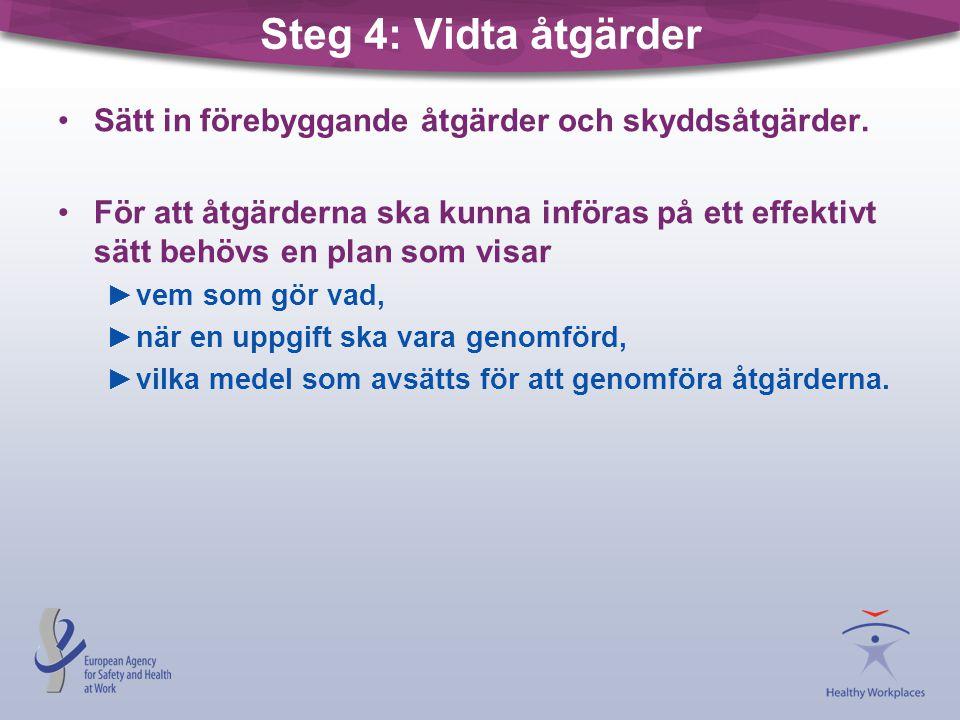Steg 4: Vidta åtgärder Sätt in förebyggande åtgärder och skyddsåtgärder.
