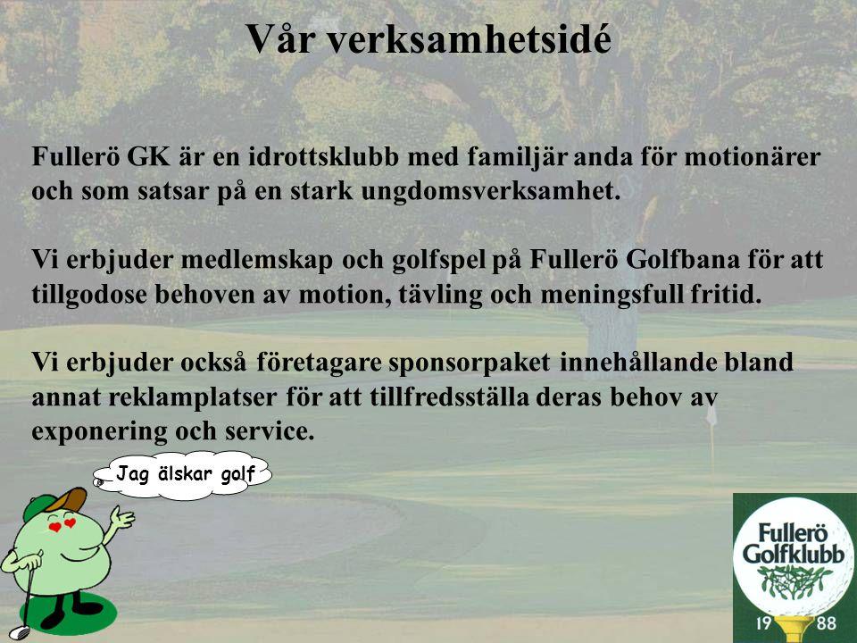 Vår verksamhetsidé Fullerö GK är en idrottsklubb med familjär anda för motionärer. och som satsar på en stark ungdomsverksamhet.