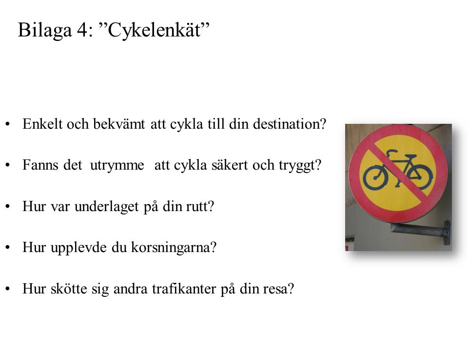 Bilaga 4: Cykelenkät Enkelt och bekvämt att cykla till din destination Fanns det utrymme att cykla säkert och tryggt