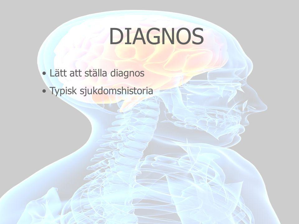 DIAGNOS Lätt att ställa diagnos Typisk sjukdomshistoria