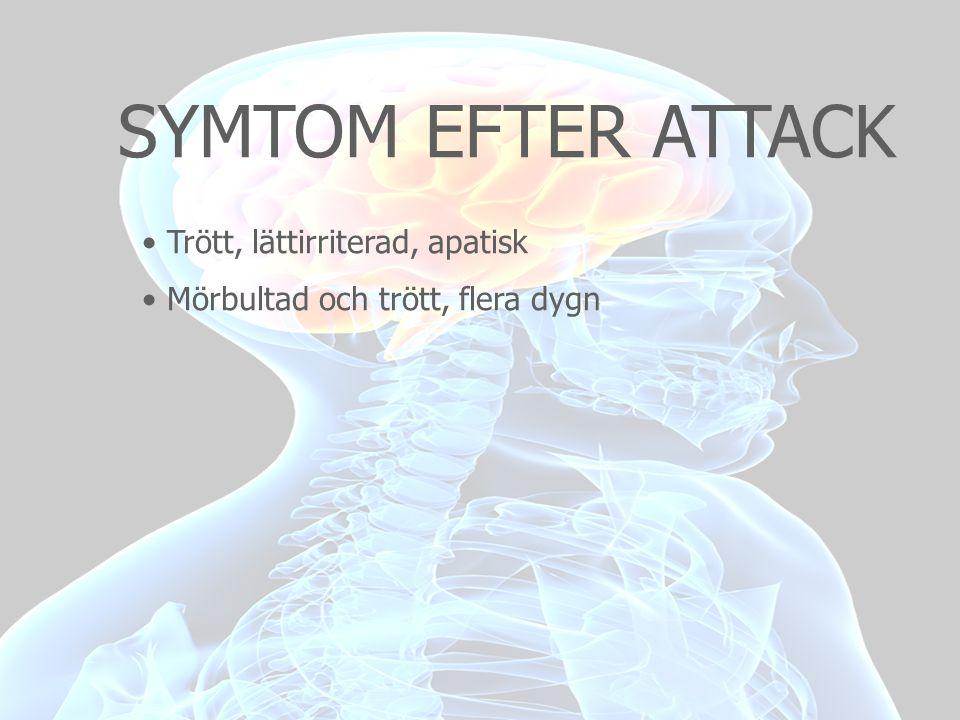 SYMTOM EFTER ATTACK Trött, lättirriterad, apatisk