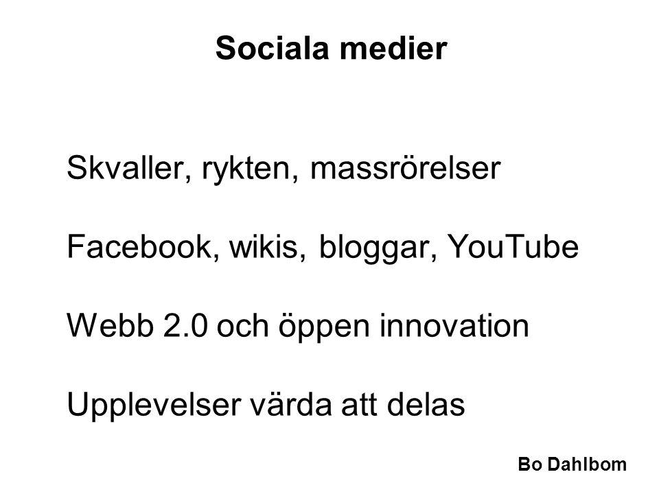 Sociala medier Skvaller, rykten, massrörelser Facebook, wikis, bloggar, YouTube Webb 2.0 och öppen innovation Upplevelser värda att delas