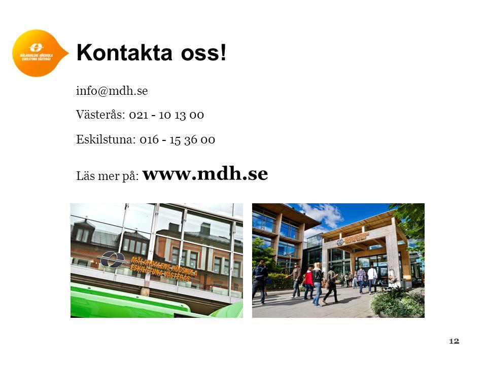 Kontakta oss! info@mdh.se Västerås: 021 - 10 13 00