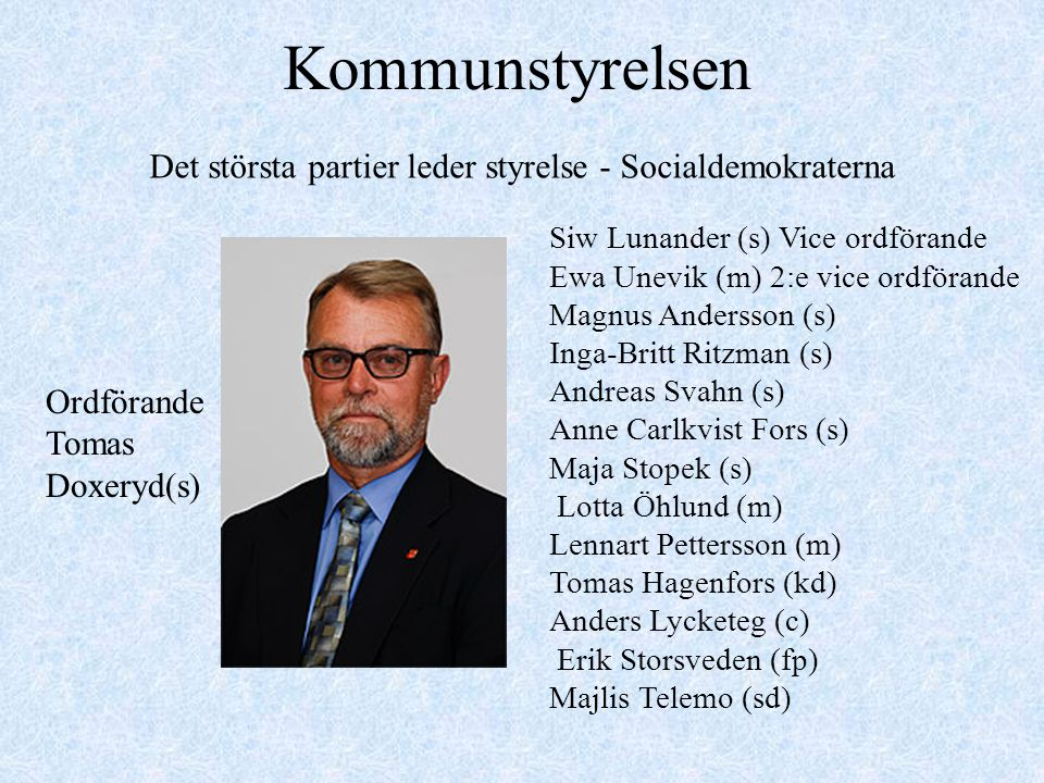 Kommunstyrelsen Det största partier leder styrelse - Socialdemokraterna. Siw Lunander (s) Vice ordförande.