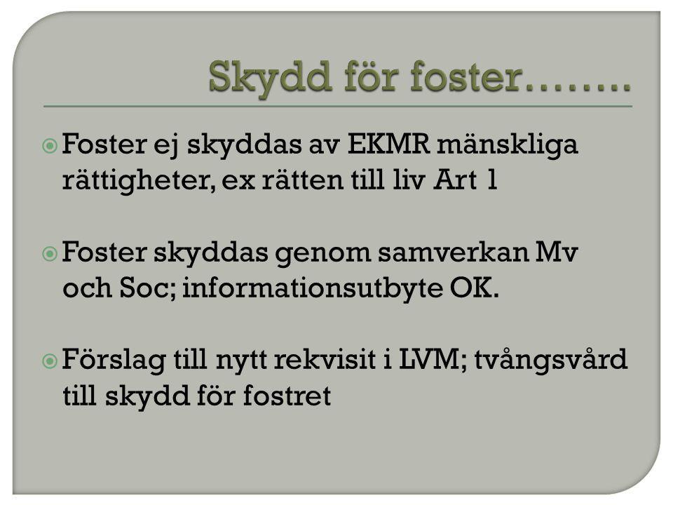 Skydd för foster…….. Foster ej skyddas av EKMR mänskliga rättigheter, ex rätten till liv Art 1.