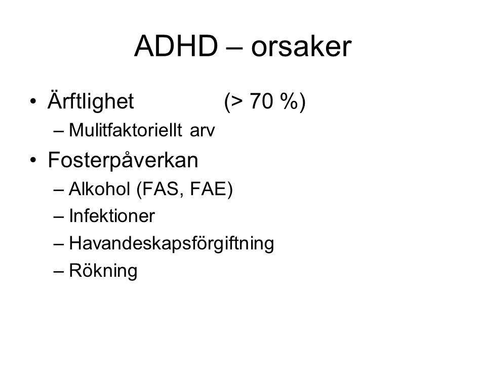 ADHD – orsaker Ärftlighet (> 70 %) Fosterpåverkan