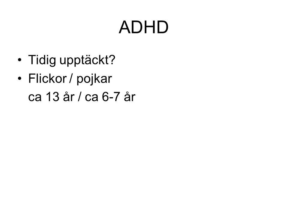 ADHD Tidig upptäckt Flickor / pojkar ca 13 år / ca 6-7 år