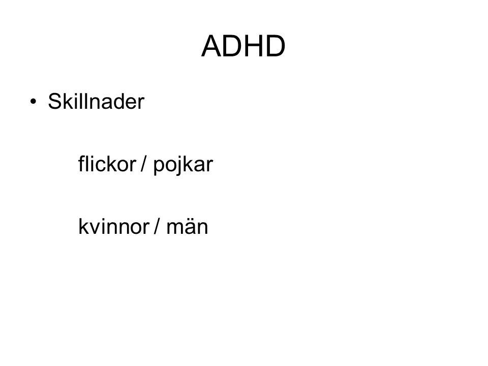ADHD Skillnader flickor / pojkar kvinnor / män