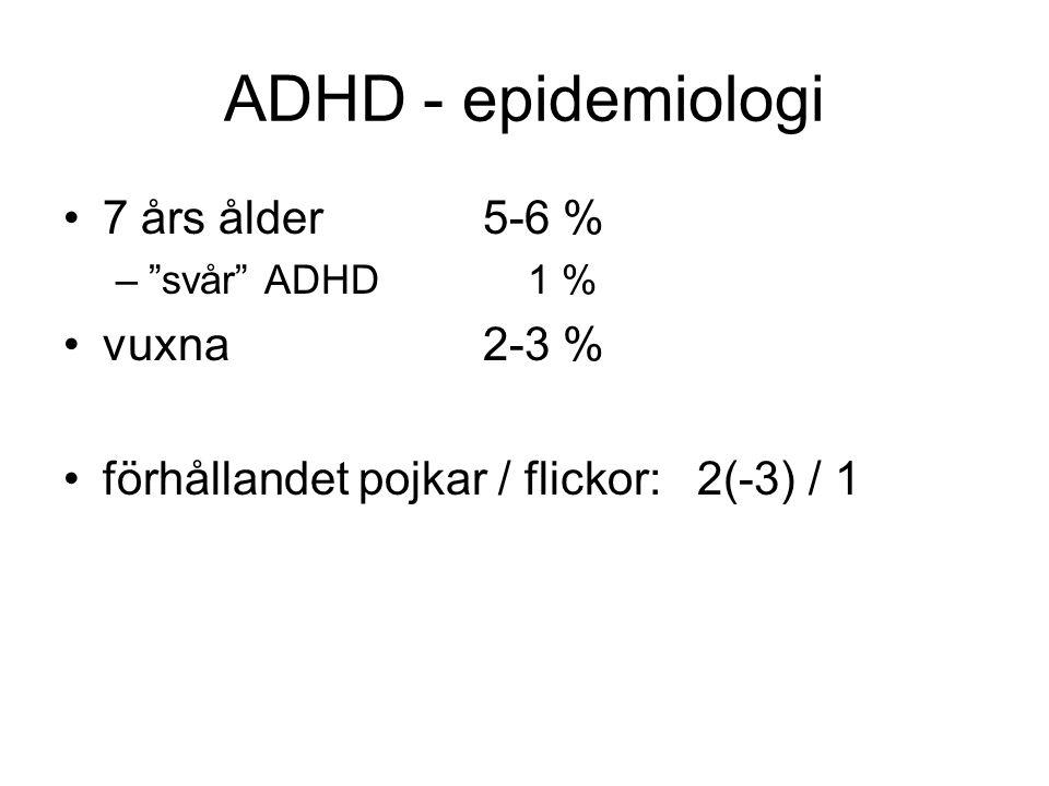 ADHD - epidemiologi 7 års ålder 5-6 % vuxna 2-3 %