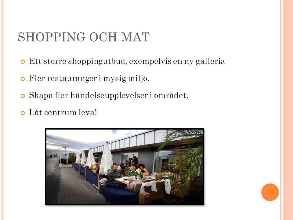 SHOPPING OCH MAT Ett större shoppingutbud, exempelvis en ny galleria