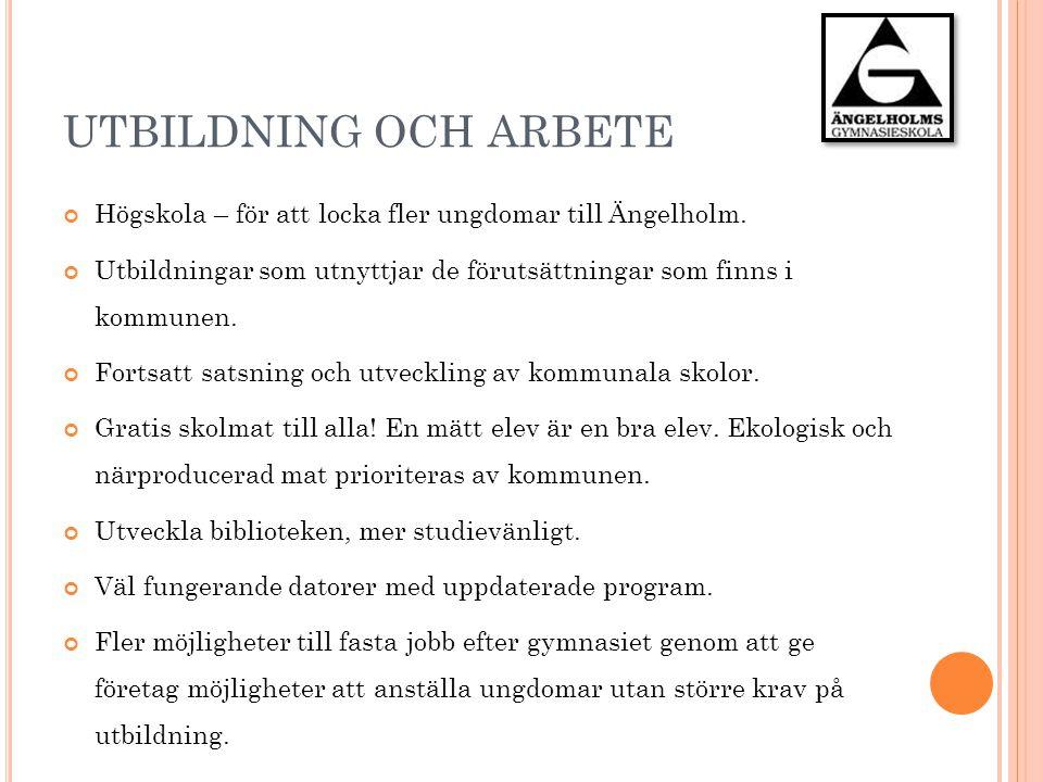 UTBILDNING OCH ARBETE Högskola – för att locka fler ungdomar till Ängelholm. Utbildningar som utnyttjar de förutsättningar som finns i kommunen.
