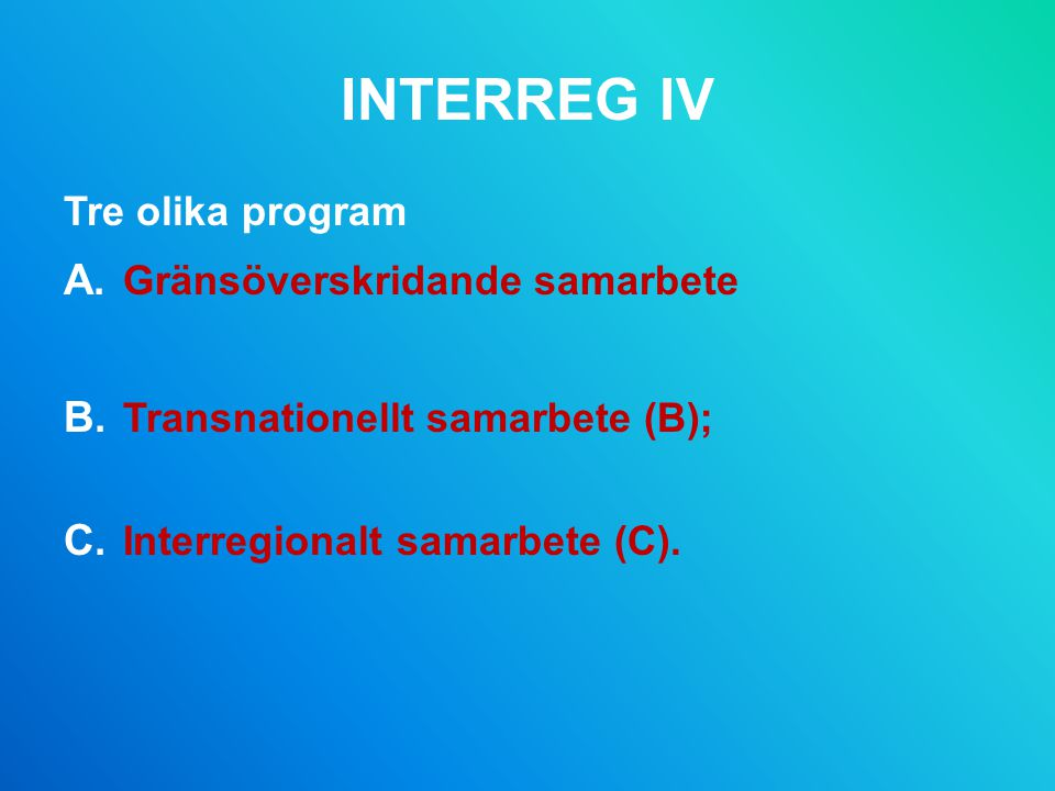 INTERREG IV Tre olika program Gränsöverskridande samarbete