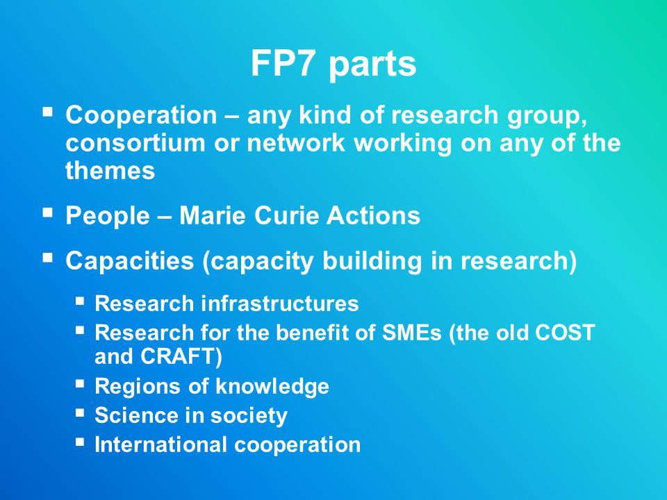 FP7 parts Cooperation – any kind of research group, consortium or network working on any of the themes.