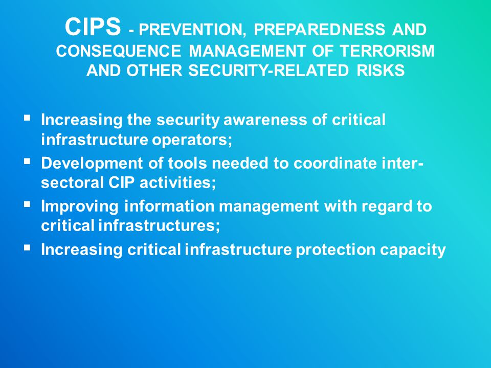 CIPS - PREVENTION, PREPAREDNESS AND CONSEQUENCE MANAGEMENT OF TERRORISM AND OTHER SECURITY-RELATED RISKS