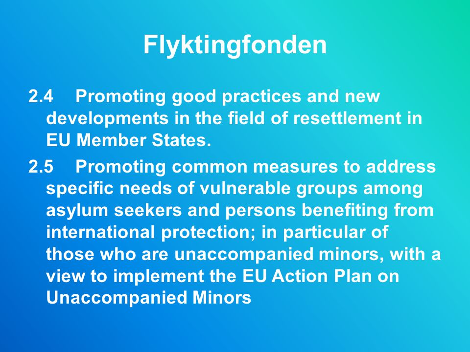 Flyktingfonden 2.4 Promoting good practices and new developments in the field of resettlement in EU Member States.