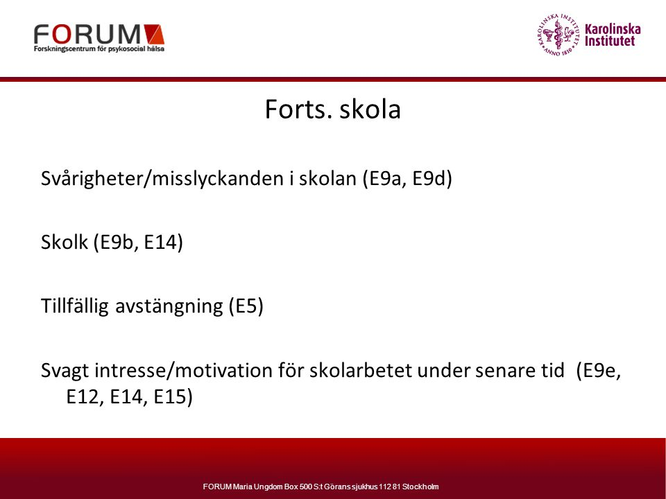 Forts. skola Svårigheter/misslyckanden i skolan (E9a, E9d)