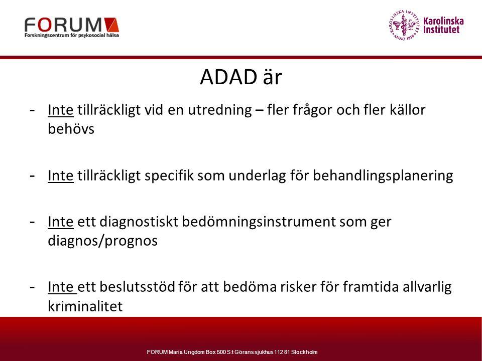 ADAD är Inte tillräckligt vid en utredning – fler frågor och fler källor behövs. Inte tillräckligt specifik som underlag för behandlingsplanering.