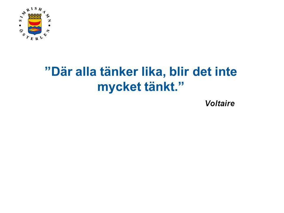 Där alla tänker lika, blir det inte mycket tänkt. Voltaire