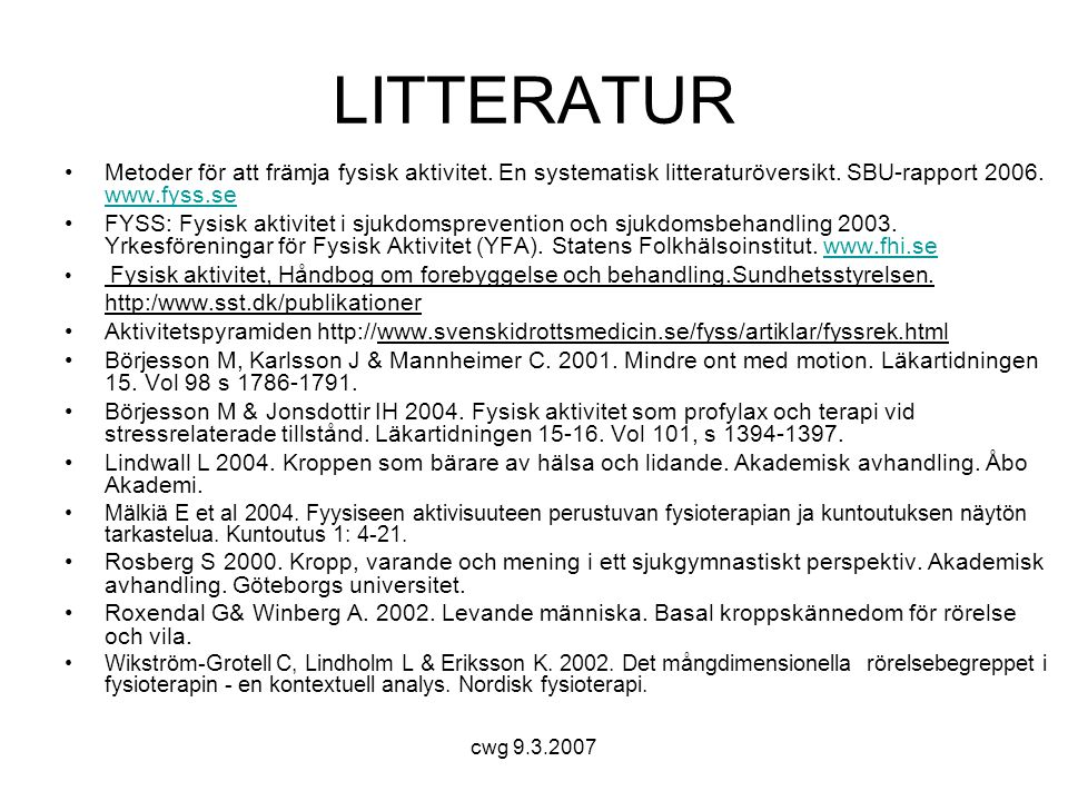 LITTERATUR Metoder för att främja fysisk aktivitet. En systematisk litteraturöversikt. SBU-rapport 2006. www.fyss.se.