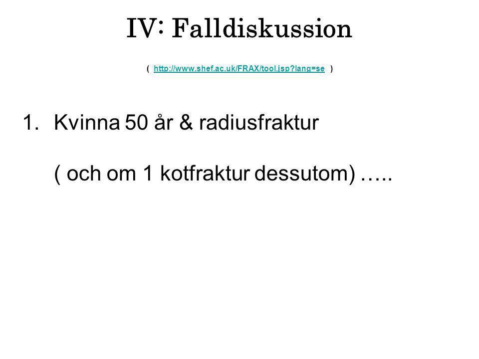 IV: Falldiskussion ( http://www.shef.ac.uk/FRAX/tool.jsp lang=se )