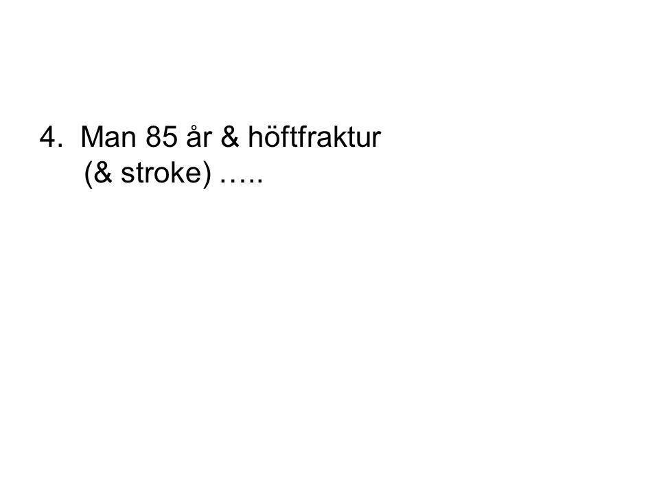 4. Man 85 år & höftfraktur (& stroke) …..