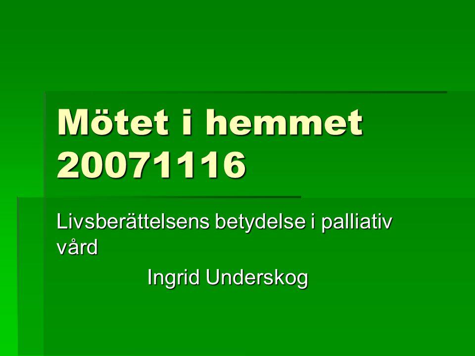 Livsberättelsens betydelse i palliativ vård Ingrid Underskog